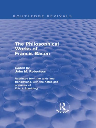 The Philosophical Works of Francis Bacon (Routledge Revivals) (English Edition)