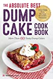 Absolute Best Dump Cake Cookbook: More Than 60 Tasty Dump Cakes