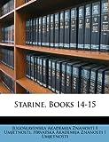 Starine, Books 14-15, Jugoslavenska Akademija Znan Umjetnosti and Hrvatska Akademija Znanosti Umjetnosti, 1148535446