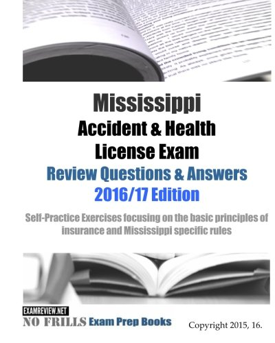 Download Mississippi Accident & Health License Exam Review Questions & Answers 2016/17 Edition: Self-Practice Exercises focusing on the basic principles of insurance and Mississippi specific rules Pdf