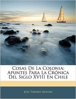 Book Cosas de La Colonia: Apuntes Para La Crnica del Siglo XVIII En Chile