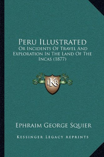 Peru Illustrated: Or Incidents Of Travel And Exploration In The Land Of The Incas (1877) pdf