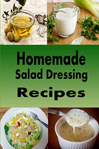 - Homemade Salad Dressing Recipes: Vinaigrette, Bleu Cheese, Ranch, Italian and Many Other Salad Dressings (Dressings and Sauces)