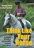 Think Like Your Horse, Michael Peace and Lesley Bayley, 0715311697