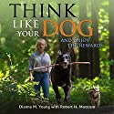 Think Like Your Dog and Enjoy the Rewards Audiobook by Dianna M. Young, Robert H. Mottram Narrated by Jennifer Dorr