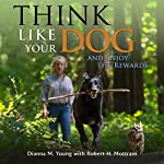 Think Like Your Dog and Enjoy the Rewards | Dianna M. Young,Robert H. Mottram