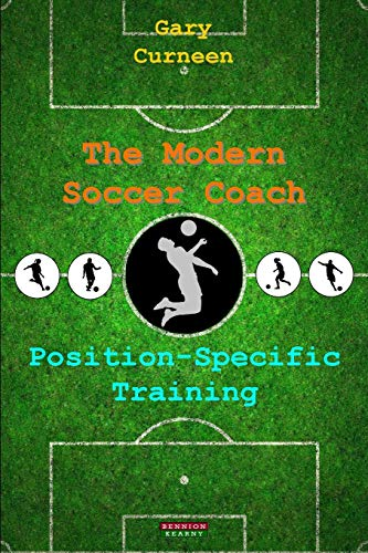 The Modern Soccer Coach: Position-Specific Training (Coach Soccer Team)