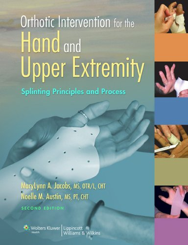 Orthotic Intervention for the Hand and Upper Extremity: Splinting Principles and Process - http://medicalbooks.filipinodoctors.org