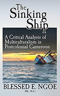 The Sinking Ship: A Critical Analysis of Multiculturalism in Postcolonial Cameroon