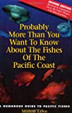 Probably More Than You Want to Know about the Fishes of the Pacific Coast, Love, Milton, 0962872555