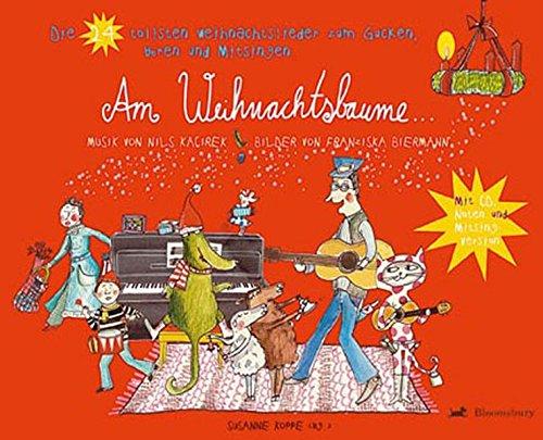 Am Weihnachtsbaume: Die 24 tollsten Weihnachtslieder zum gucken, hören und mitsingen (Bloomsbury Kinder- und Jugendbücher)