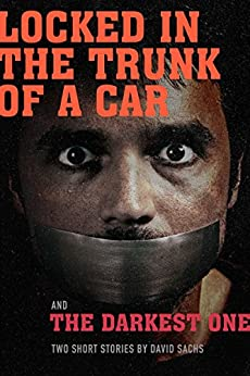 Locked in the Trunk of a Car & The Darkest One: A short story duo: Short Fiction Based on Themes from the Music of the Tragically Hip by [Sachs, David]