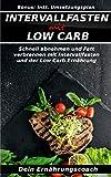 Intervallfasten mit Low Carb: Schnell und gesund abnehmen und Fett verbrennen mit Intervallfasten und der Low Carb Ernährung!