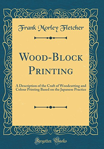 Wood-Block Printing: A Description of the Craft of Woodcutting and Colour Printing Based on the Japanese Practice (Classic Reprint) (Woodblock Printing)