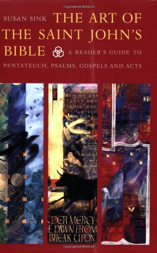 The Art of Saint John's Bible: A Reader's Guide to Pentateuch, Psalms, Gospels and Acts