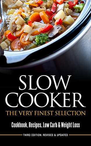 SLOW COOKER: The Very Finest Selection - Cookbook, Recipes, Low Carb & Weight Loss (Pressure Cooker, Cookbook) by [Smith, Jessica]