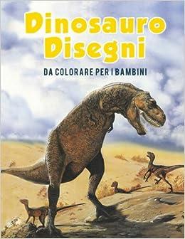 Dinosauro Disegni Da Colorare Per I Bambini Italian Edition