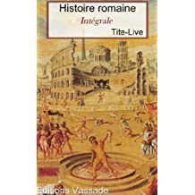 Histoire romaine (Intégrale 142 Livres ou fragments) (French Edition)