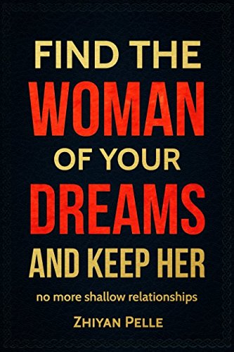 Find The Woman of Your Dreams and Keep Her: Guide From Start To Finish