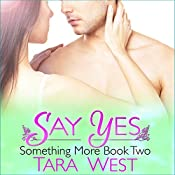 Say Yes: Something More, Book 2 | Tara West