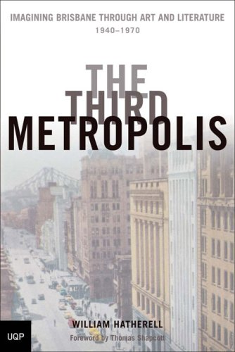 The Third Metropolis: Imagining Brisbane Through Art and Literature, 1940-1970