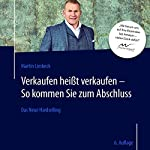 Das Neue Hardselling (6. Auflage): Verkaufen heißt verkaufen - So kommen Sie zum Abschluss   Martin Limbeck