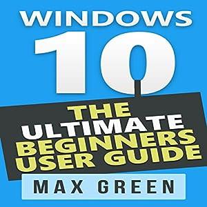 Windows 10: The Ultimate Beginners User Guide Audiobook