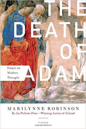 the death of adam essays on modern thought amazon co uk  the death of adam essays on modern thought amazon co uk marilynne robinson books