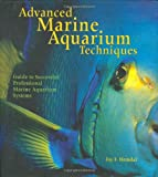 Advanced Marine Aquarium Techniques: Guide to Successful Professional Marine Aquarium Systems
