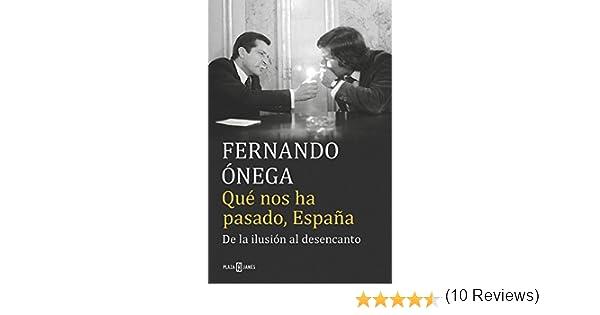 Qué nos ha pasado, España: De la ilusión al desencanto Éxitos: Amazon.es: Ónega, Fernando: Libros