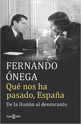 Qué nos ha pasado, España: De la ilusión al desencanto Éxitos ...