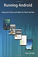 Running Android: Using Your Phone and Tablet for Work and Play Front Cover