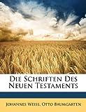Die Schriften des Neuen Testaments, Johannes Weiss and Otto Baumgarten, 1148165673