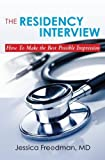 The Residency Interview: How To Make the Best Possible Impression by Freedman, Dr. Jessica (April 26, 2010) Paperback 1