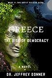 Greece: The Rise of Democracy (The Great Persian Saga) (Volume 2)