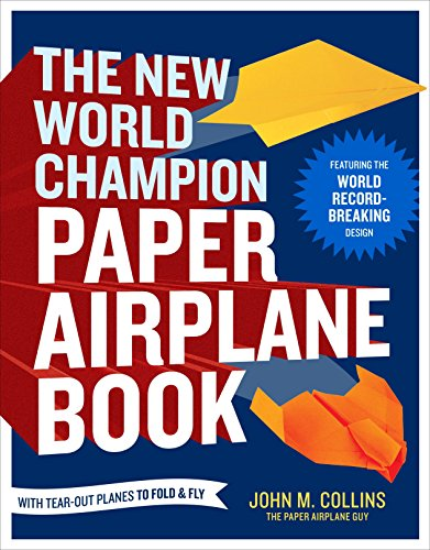 The New World Champion Paper Airplane Book: Featuring the World Record-Breaking Design, with Tear-Out Planes to Fold and -