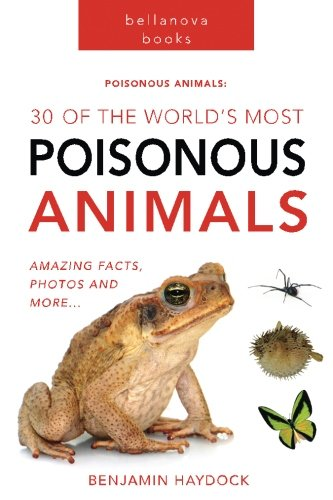 Poisonous Animals: 30 of the World's Most Poisonous Animals: Poisonous Animal Books (Animal Books for Kids) (Volume (Poisonous Spiders)