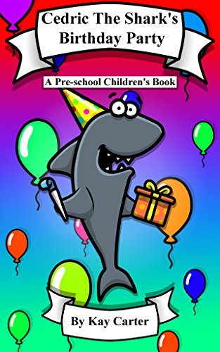 Cedric The Shark's Birthday Party: Pre-school Children's Books (Bedtime Stories For Children Book 7)