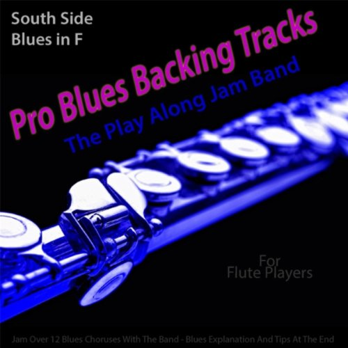 Pro Blues Backing Tracks (South Side Blues in F) [12 Blues Choruses With Tips for Flute Players]
