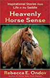 img - for Heavenly Horse Sense: Inspirational Stories from Life in the Saddle Paperback February 1, 2012 book / textbook / text book