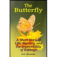 The Butterfly - A Short Story of Life, Mystery, and the Impossibility of Endings
