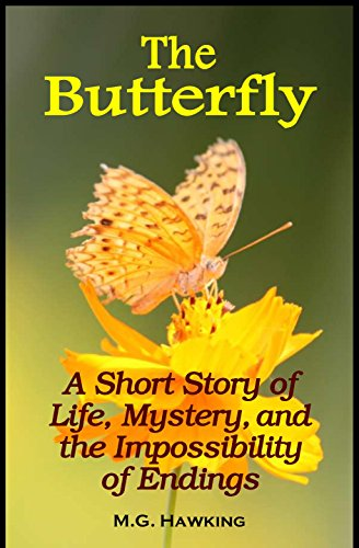 Book: The Butterfly - A Short Story of Life, Mystery, and the Impossibility of Endings by M.G. Hawking
