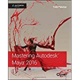 Mastering Autodesk Maya 2016: Autodesk Official Press