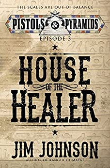 House of the Healer (Pistols and Pyramids Book 3) by [Johnson, Jim]
