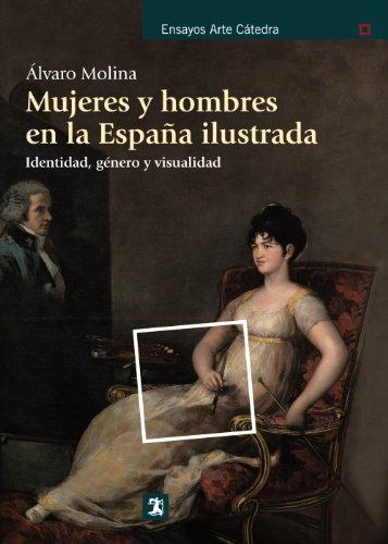 Descargar Libro Mujeres Y Hombres En La España Ilustrada. Identidad, Género Y Visualidad Álvaro Molina
