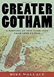 "Mike Wallace, ""Greater Gotham: A History of New York City from 1898-1919"" (Oxford UP, 2017)"