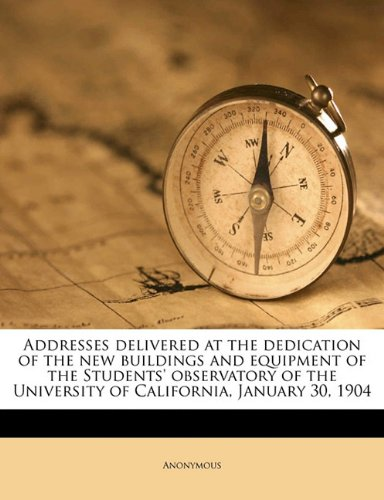 Addresses delivered at the dedication of the new buildings and equipment of the Students' observatory of the University of California, January 30, 190 pdf