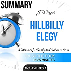 Summary of Hillbilly Elegy by J.D. Vance: A Memoir of a Family and Culture In Crisis