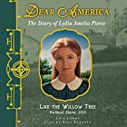 Dear America: Like the Willow Tree Audiobook by Lois Lowry Narrated by Sara Barnett