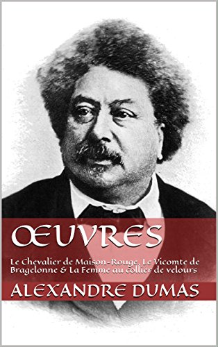 Œuvres: Le Chevalier de Maison-Rouge, Le Vicomte de Bragelonne & La Femme au collier de velours (French Edition)
